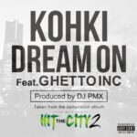 10/18発売のHIT THE CITY2よりKOHKI / DREAM ON feat. GHETTO INC 10/13先行配信!