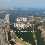 配信中のKOHKI – DREAM ON feat. GHETTO INC (Prod by DJ PMX)のMusic Videoを公開!