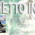 本日配信!DJ PMXプロデュース GHETTO INC / Our Way feat. HI-D