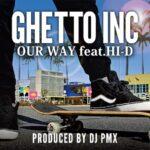 【情報解禁】GHETTO INC再始動!7月27日(金)「Our Way feat. HI-D」をリリース