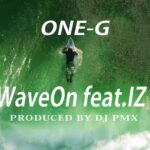 ONE-G / WAVE ON feat. IZ (Prod by DJ PMX) Official Music Videoを公開!