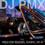 DJ PMX。第二弾先行配信曲 「Scenario feat. ¥ELLOW BUCKS, DABO, HI-D」リリース! THE ORIGINAL Ⅳのデジタル先行予約もスター ト!!