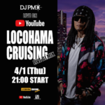 """4月1日から毎週木曜21時スタート!YouTubeライブ配信番組 """"DJ PMX – LOCOHAMA CRUISING LIVE DJ MIX"""""""