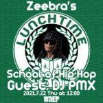"【DJ PMXメディア情報】7/22(木)Zeebra's「LUNCHTIME BREAKS」""SCHOOL OF HIP HOP""に登場!"